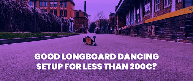 can you get a good longboard dancing setup for less than 200€